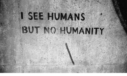 Humanity, Humans, and  No: I SEE HUMANS  BUT NO HUMANITY