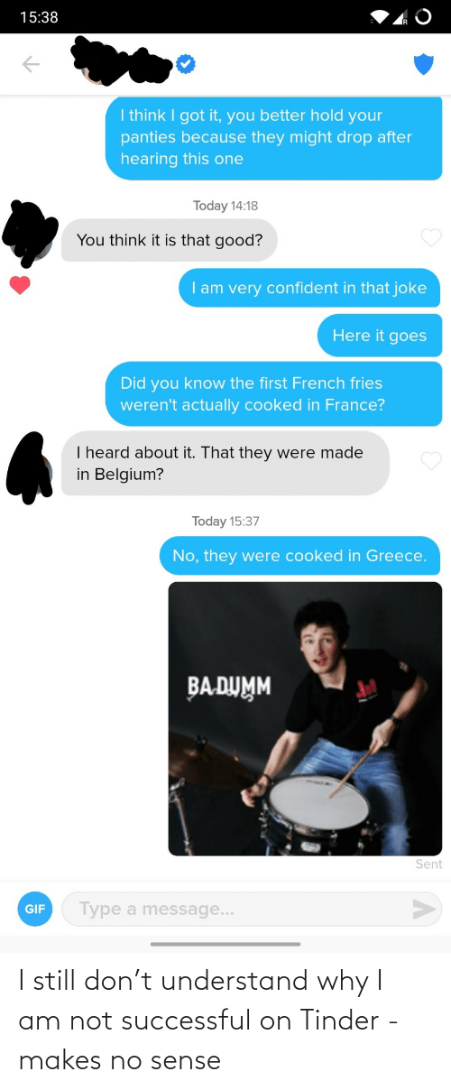 understand: I still don't understand why I am not successful on Tinder - makes no sense