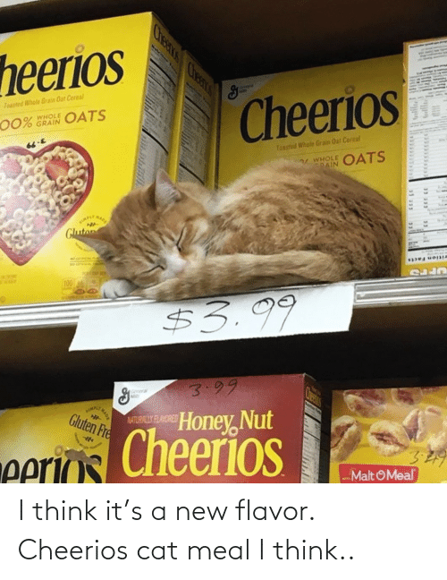 new: I think it's a new flavor. Cheerios cat meal I think..