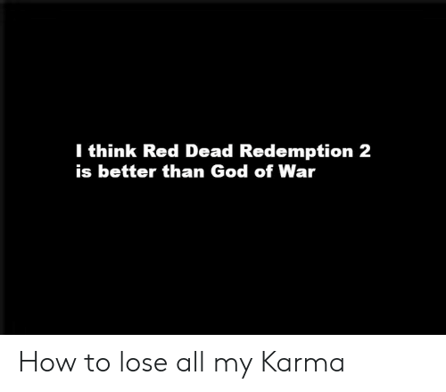 God, How To, and Karma: I think Red Dead Redemption 2  is better than God of War How to lose all my Karma