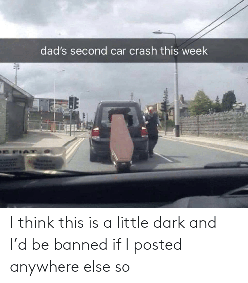 think: I think this is a little dark and I'd be banned if I posted anywhere else so