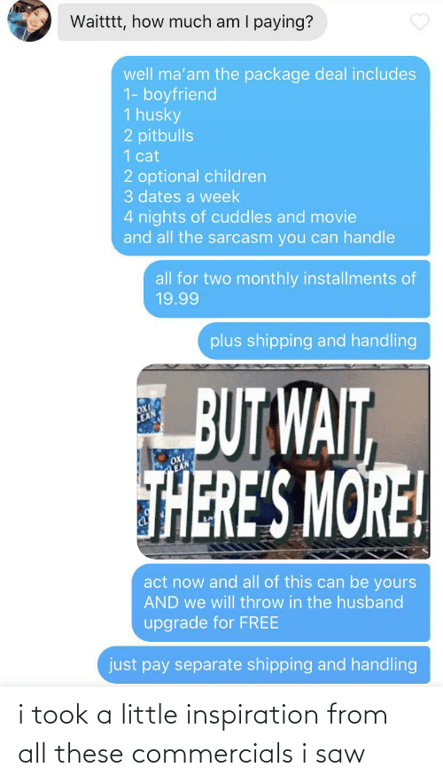 A Little: i took a little inspiration from all these commercials i saw