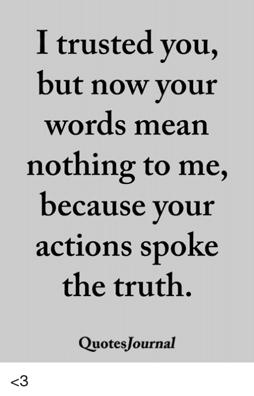 I Trusted You but Now Vour Words Mean Nothing to Me Ecause ...