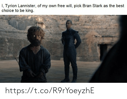 Best, Free, and Bran: I, Tyrion Lannister, of my own free will, pick Bran Stark as the best  choice to be king https://t.co/R9rYoeyzhE