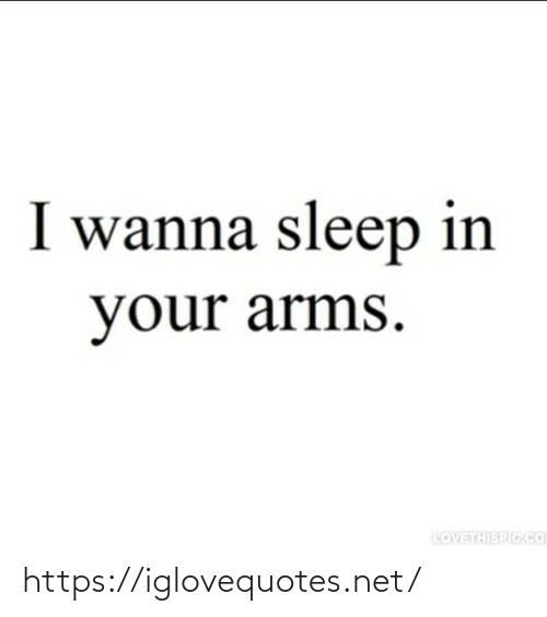 Sleep In: I wanna sleep in  your arms.  LOVETHISPIC.CO https://iglovequotes.net/