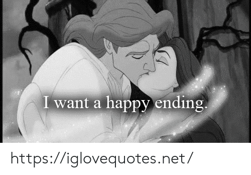 Happy, Net, and Happy Ending: I want a happy ending. https://iglovequotes.net/