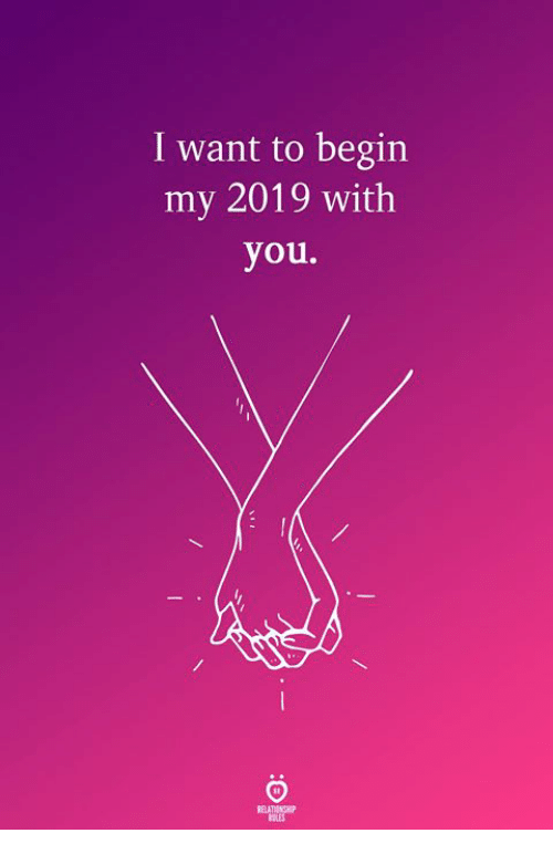 You, I Want To, and With You: I want to begin  my 2019 with  you.