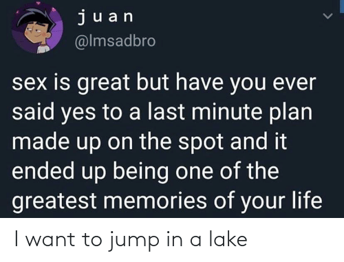 want: I want to jump in a lake
