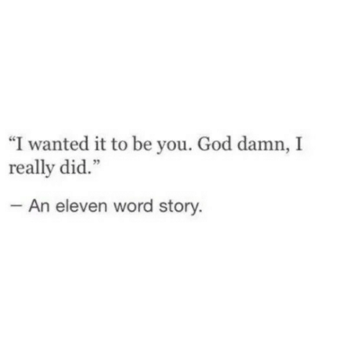 """God, Word, and Wanted: """"I wanted it to be you. God damn, I  really did.""""  An eleven word story."""