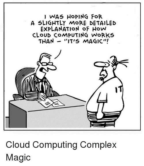 """computing: I WAS HoPING FoR  A SLIGHTLY MoRE DETAILED  EXPLANATION oF How  CLoUD COMPUTING WoRKS  THAN -""""IT'S MAGIC"""" Cloud Computing Complex Magic"""