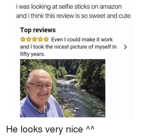 Selfie Sticks: i was looking at selfie sticks on amazon  and i think this review is so sweet and cute  Top reviews  AnAXEven I could make it work  and I took the nicest picture of myself in >  fifty years. He looks very nice ^^