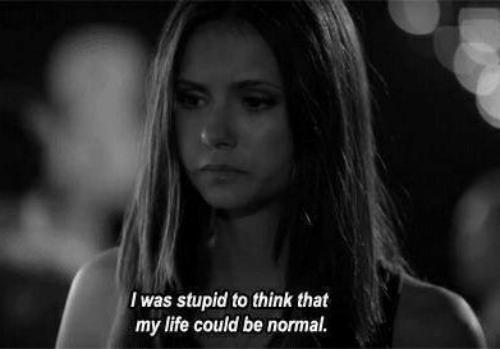 Life, Think, and Normal: I was stupid to think that  my life could be normal.