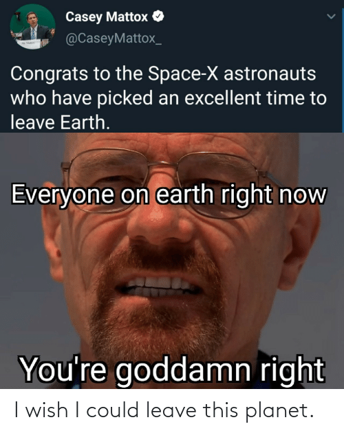 Wish: I wish I could leave this planet.