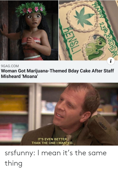 staff: i  Woman Got Marijuana-Themed Bday Cake After Staff  Misheard 'Moana'  9GAG.COM  edis  IT'S EVEN BETTER  THAN THE ONE I WANTED.  PHAP  25th  KENSLI srsfunny:  I mean it's the same thing