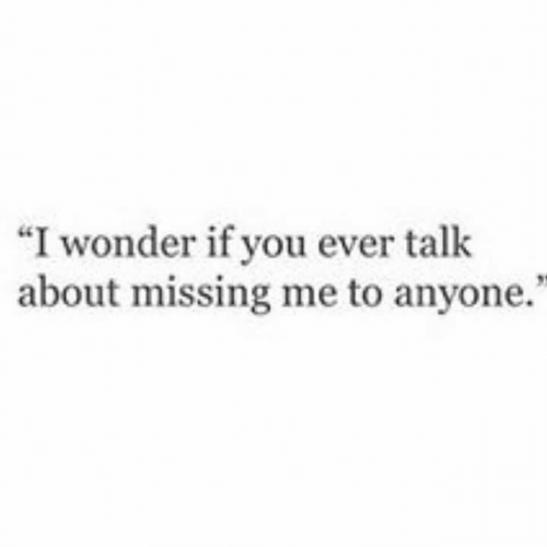 """Wonder, You, and Anyone: """"I wonder if you ever talk  about missing me to anyone."""