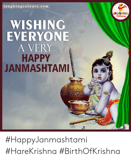 Colours: Iaughingcolours.com  LA GHING  Colours  WISHING  EVERYONE  A VERY  HAPPY  JANMASHTAMI #HappyJanmashtami #HareKrishna #BirthOfKrishna