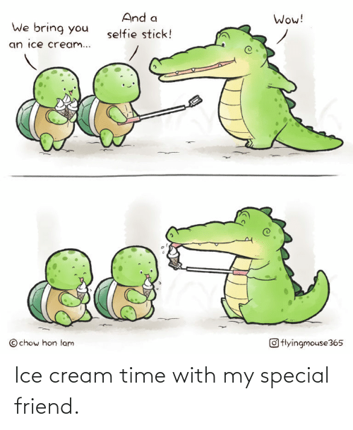 cream: Ice cream time with my special friend.