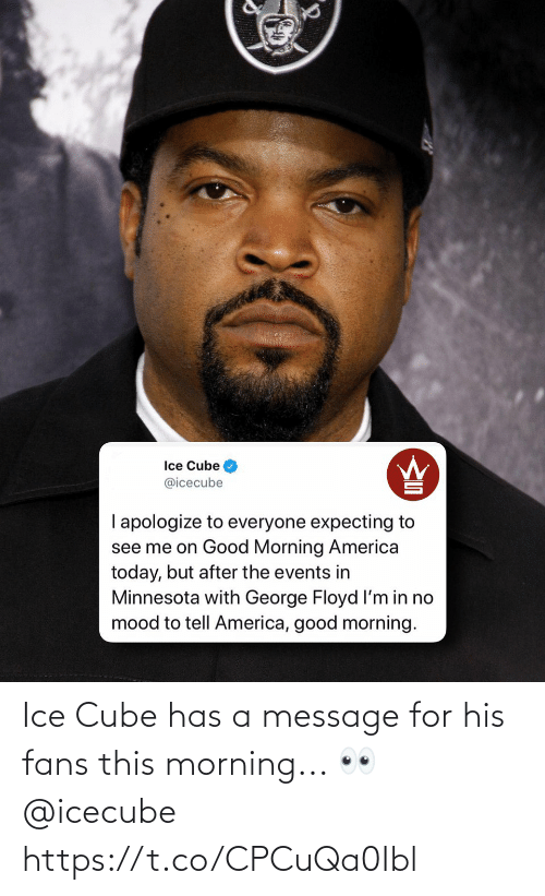 message: Ice Cube has a message for his fans this morning... 👀 @icecube https://t.co/CPCuQa0Ibl