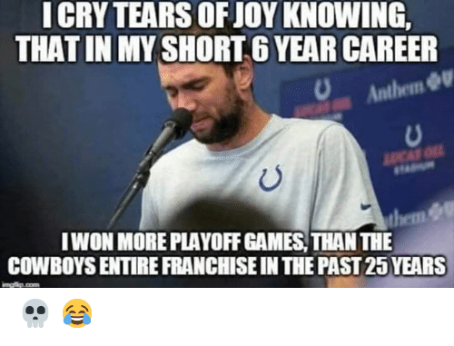 lucas: ICRY TEARS OF JOY KNOWING,  THAT IN MY SHORT 6 YEAR CAREER  Anthem  LUCAS O  IWON MORE PLAYOFF GAMES, THAN THE  them &  COWBOYS ENTIRE FRANCHISE IN THE PAST 25 YEARS  mgip.com 💀 😂