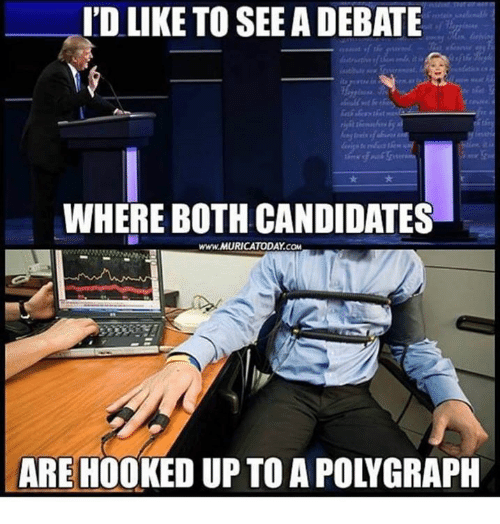 polygraph: ID LIKE TO SEE ADEBATE  WHERE BOTH CANDIDATES  www.MURICATODAY cou  ARE HOO  UP TO A POLYGRAPH