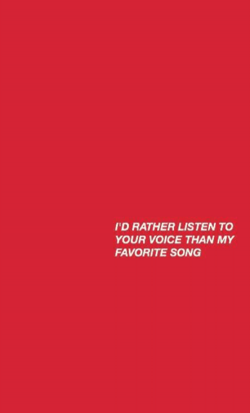Voice, Song, and Favorite Song: I'D RATHER LISTEN TO  YOUR VOICE THAN MY  FAVORITE SONG