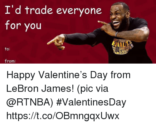 LeBron James, Sports, and Happy: I'd trade everyone  for you  ERSIVERANCE  ACTIVAT  to:  from: Happy Valentine's Day from LeBron James!   (pic via @RTNBA) #ValentinesDay https://t.co/OBmngqxUwx