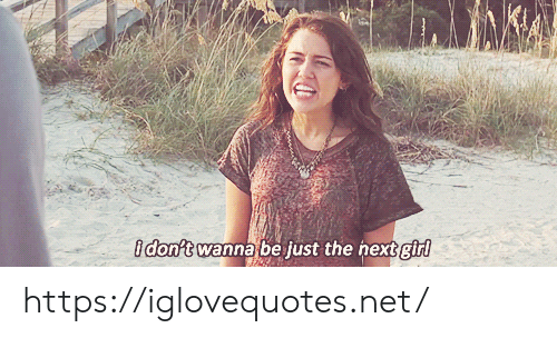 Girl, Net, and Href: idon't wanna be just the hext girl https://iglovequotes.net/