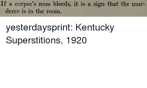 Tumblr, Blog, and Http: If a corpse's nose bleeds, it is a sign that the mur-  derer is in the room. yesterdaysprint:   Kentucky Superstitions, 1920