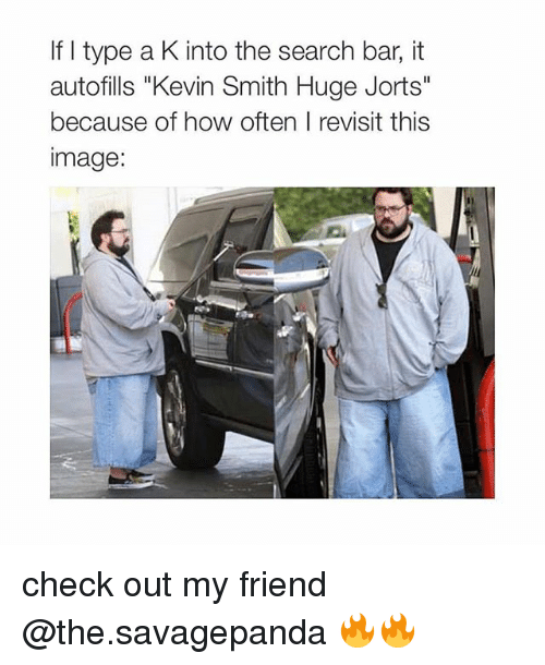 """Kevin Smith Huge Jorts: If I type a K into the search bar, it  autofills """"Kevin Smith Huge Jorts""""  because of how often I revisit this  image check out my friend @the.savagepanda 🔥🔥"""