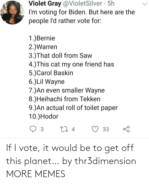 vote: If I vote, it would be to get off this planet… by thr3dimension MORE MEMES