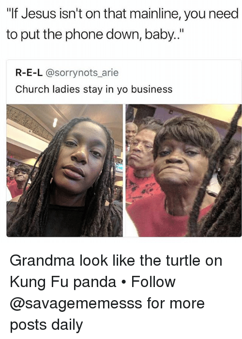 """arie: """"If Jesus isn't on that mainline, you need  to put the phone down, baby..""""  R-E-L @sorrynots arie  Church ladies stay in yo business Grandma look like the turtle on Kung Fu panda • Follow @savagememesss for more posts daily"""