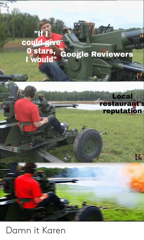 """Google, Restaurants, and Stars: """"If L  coyld give  I would""""  stars, Google Reviewers  Local  restaurant's  reputation Damn it Karen"""