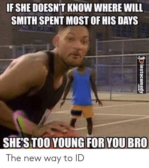 Young For You: IF SHE DOESN'T KNOW WHERE WILL  SMITH SPENT MOST OF HIS DAYS  SHES TOO YOUNG FOR YOU BRO The new way to ID