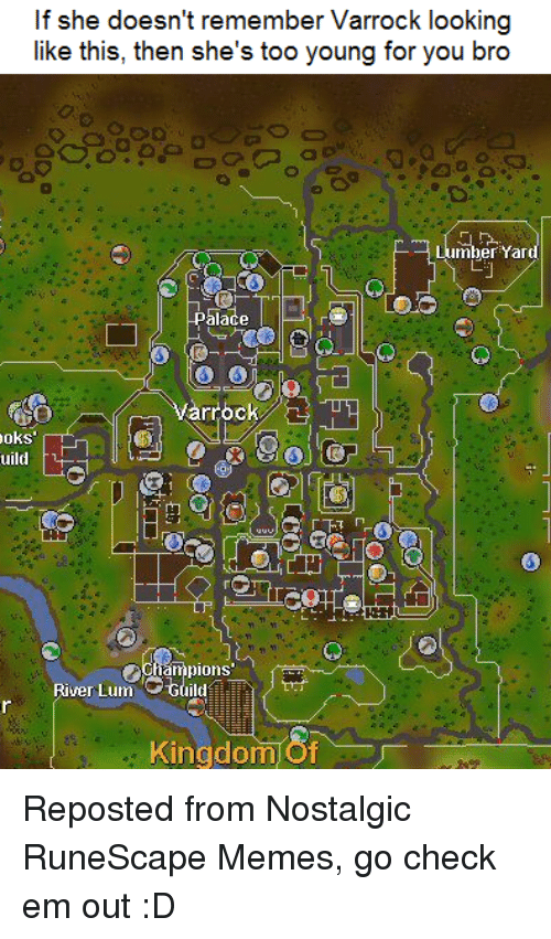 Young For You: If she doesn't remember Varrock looking  like this, then she's too young for you bro  mber  Yard  palace  varrock B  oks  uild  pions  River Lum Guild  Kingdom Reposted from Nostalgic RuneScape Memes, go check em out :D
