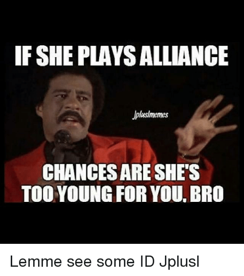 Young For You: IF SHEPLAYSALLIANCE  Jpluslmemes  CHANCESARE SHE'S  TOO YOUNG FOR YOU BRO Lemme see some ID Jplusl