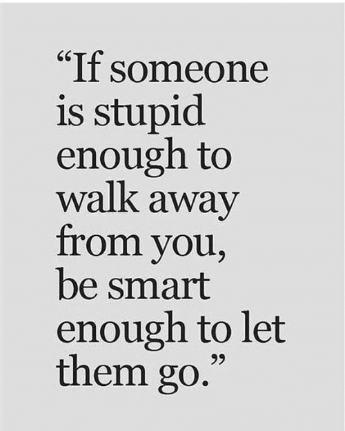 "Memes, 🤖, and Smart: ""If someone  is stupid  enough to  walk away  from you,  be smart  enough to let  them go"
