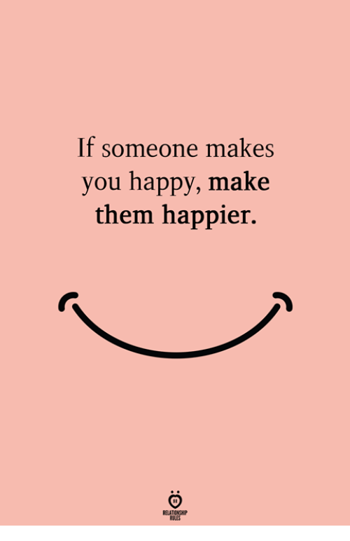Happy, Them, and Make: If someone makes  you happy, make  them happier.