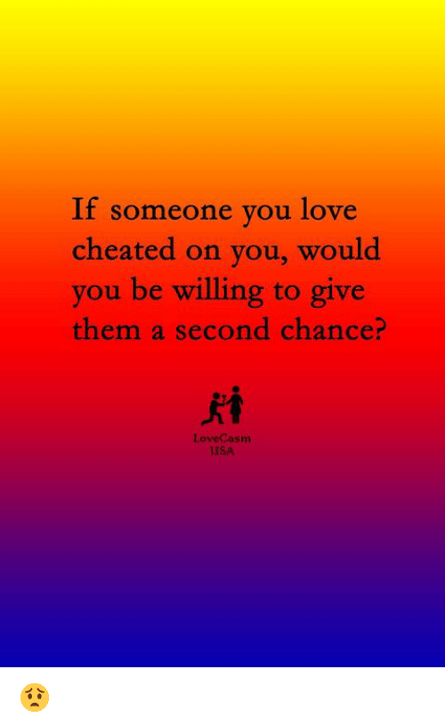 Love, Memes, and 🤖: If someone you love  cheated on you, would  you be willing to give  them a second chance?  LoveCasm  USA 😟