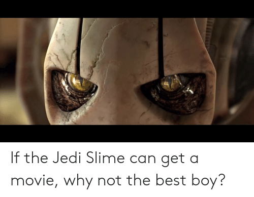 Jedi, Best, and Movie: If the Jedi Slime can get a movie, why not the best boy?