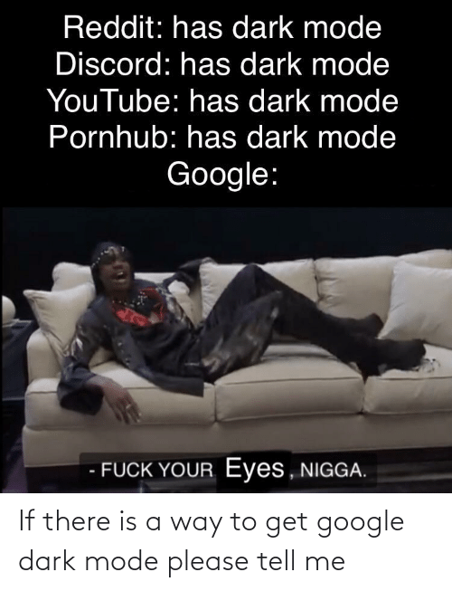 way: If there is a way to get google dark mode please tell me