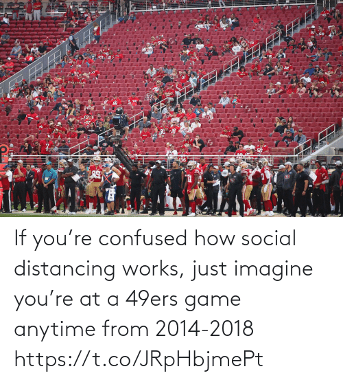 how: If you're confused how social distancing works, just imagine you're at a 49ers game anytime from 2014-2018 https://t.co/JRpHbjmePt