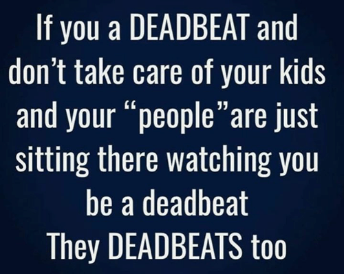 """Memes, Kids, and 🤖: If you a DEADBEAT and  don't take care of your kids  and your """"people""""are just  sitting there watching you  be a deadbeat  They DEADBEATS too"""