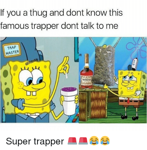 Ðÿ†: If you a thug and dont know this  famous trapper dont talk to me  TRAP  MASTER  dy Super trapper 🚨🚨😂😂
