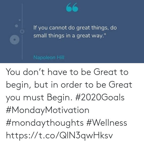 """Love for Quotes: If you cannot do great things, do  small things in a great way.""""  Napoleon Hill You don't have to be Great to begin, but in order to be  Great you must Begin.  #2020Goals #MondayMotivation  #mondaythoughts #Wellness https://t.co/QlN3qwHksv"""