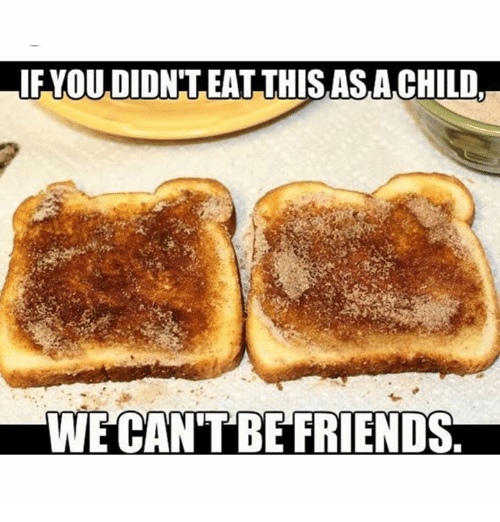 Friends, Memes, and 🤖: IF YOU DIDNT.EAT THISASA CHILD  WE CAN'T BE FRIENDS