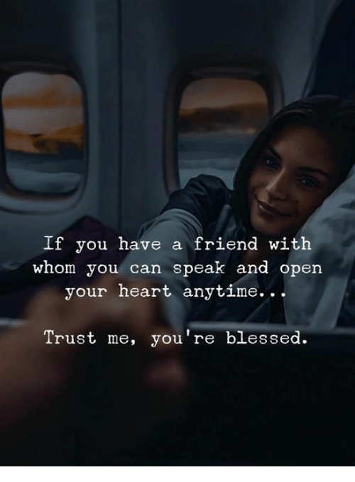 Blessed, Heart, and Can: If you have a friend with  whom you can speak and open  your heart anytime.. .  Trust me, you're blessed.