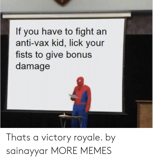 Dank, Memes, and Target: If you have to fight an  anti-vax kid, lick your  fists to give bonus  damage Thats a victory royale. by sainayyar MORE MEMES