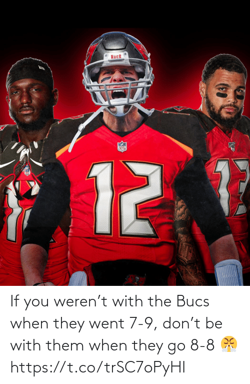 them: If you weren't with the Bucs when they went 7-9, don't be with them when they go 8-8 😤 https://t.co/trSC7oPyHI