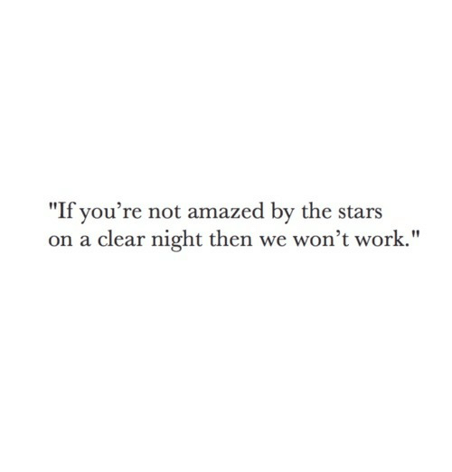 """Work, Stars, and Clear: """"If you're not amazed by the stars  on a clear night then we won't work."""""""