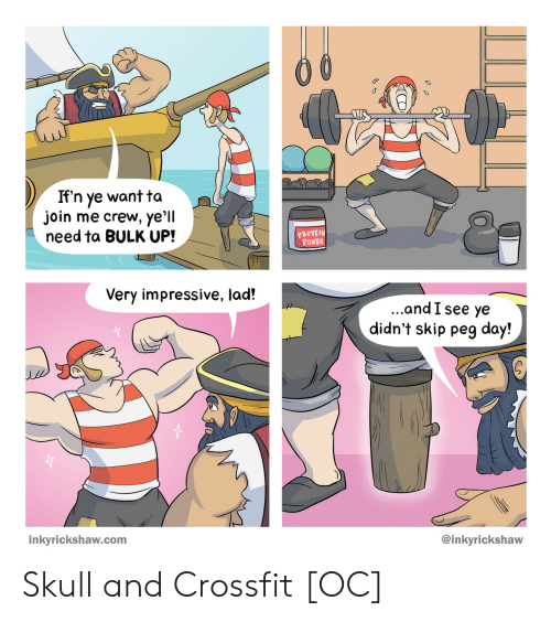 Protein, Crossfit, and join.me: If'n ye want ta  join me crew, ye'll  need ta BULK UP!  PROTEIN  POWER  Very impressive, lad!  ...and I see ye  didn't skip peg day!  @inkyrickshaw  inkyrickshaw.com Skull and Crossfit [OC]